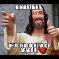 AUGUSTINHO DEUS LEU O QUE VOCÊ APAGOU!