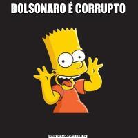 BOLSONARO É CORRUPTO