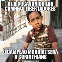 SE O BOCA JUNIOR FOR CAMPEÃO LIBERTADORES O CAMPEÃO MUNDIAL SERÁ O CORINTHIANS