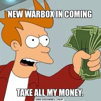 NEW WARBOX IN COMINGTAKE ALL MY MONEY.