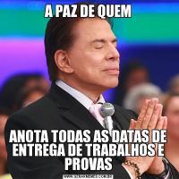 A PAZ DE QUEMANOTA TODAS AS DATAS DE ENTREGA DE TRABALHOS E PROVAS