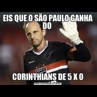 EIS QUE O SÃO PAULO GANHA DO CORINTHIANS DE 5 X 0