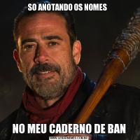 SO ANOTANDO OS NOMES  NO MEU CADERNO DE BAN