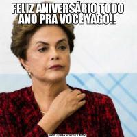FELIZ ANIVERSÁRIO TODO ANO PRA VOCÊ YAGO!!