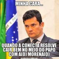 MINHA CARA...QUANDO A CONECTA RESOLVE CAIR BEM NO MEIO DO PAPO COM A(O) MORENA(O)
