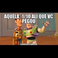 AQUELA -1/10 ALI QUE VC PEGOU