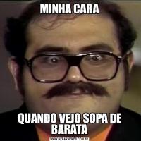MINHA CARAQUANDO VEJO SOPA DE BARATA