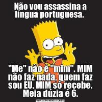 Não vou assassina a língua portuguesa.