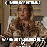 QUANDO CORINTHIANS GANHA DO PALMEIRAS DE  2 A 0