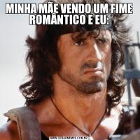 MINHA MÃE VENDO UM FIME ROMÂNTICO E EU: