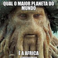 QUAL O MAIOR PLANETA DO MUNDOÉ A AFRICA