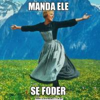 MANDA ELE SE FODER