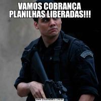 VAMOS COBRANÇA PLANILHAS LIBERADAS!!!