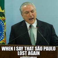 WHEN I SAY THAT SÃO PAULO LOST AGAIN