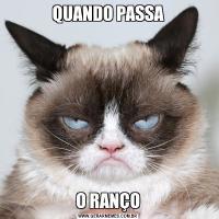 QUANDO PASSAO RANÇO