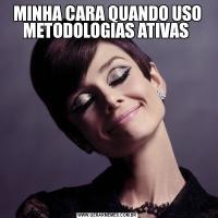 MINHA CARA QUANDO USO METODOLOGIAS ATIVAS