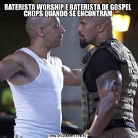 BATERISTA WORSHIP E BATERISTA DE GOSPEL CHOPS QUANDO SE ENCONTRAM