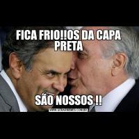 FICA FRIO!!OS DA CAPA PRETASÃO NOSSOS !!