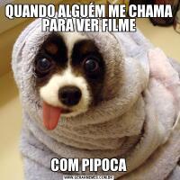 QUANDO ALGUÉM ME CHAMA PARA VER FILMECOM PIPOCA