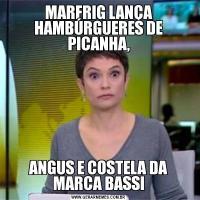 MARFRIG LANÇA HAMBÚRGUERES DE PICANHA,ANGUS E COSTELA DA MARCA BASSI