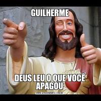 GUILHERMEDEUS LEU O QUE VOCÊ APAGOU