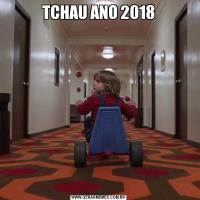 TCHAU ANO 2018