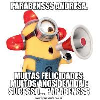 PARABENSSS ANDRESA.MUITAS FELICIDADES, MUITOS ANOS DE VIDA E SUCESSO... PARABENSSS