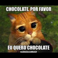 CHOCOLATE, POR FAVOREU QUERO CHOCOLATE