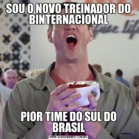 SOU O NOVO TREINADOR DO BINTERNACIONALPIOR TIME DO SUL DO BRASIL