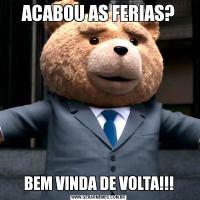 ACABOU AS FERIAS?BEM VINDA DE VOLTA!!!