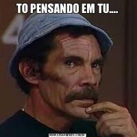 TO PENSANDO EM TU....