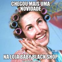 CHEGOU MAIS UMA NOVIDADENA LOJA BABY BLACK SHOP