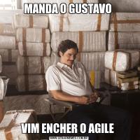 MANDA O GUSTAVO VIM ENCHER O AGILE