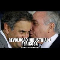 REVOLUÇAO INDUSTRIAL E PERIGOSA