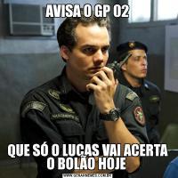 AVISA O GP 02QUE SÓ O LUCAS VAI ACERTA O BOLÃO HOJE