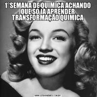 1°SEMANA DE QUIMICA ACHANDO QUE SO IA APRENDER TRANSFORMAÇÃO QUIMICA