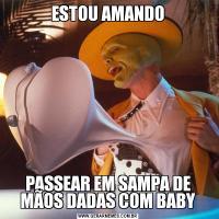 ESTOU AMANDOPASSEAR EM SAMPA DE MÃOS DADAS COM BABY