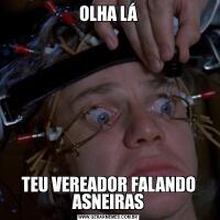 OLHA LÁTEU VEREADOR FALANDO ASNEIRAS