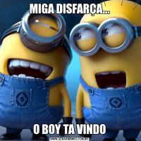 MIGA DISFARÇA...O BOY TA VINDO