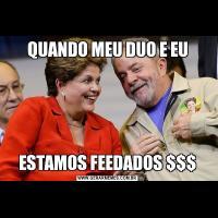 QUANDO MEU DUO E EUESTAMOS FEEDADOS $$$