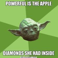 POWERFUL IS THE APPLE DIAMONDS SHE HAD INSIDE