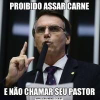 PROIBIDO ASSAR CARNEE NÃO CHAMAR SEU PASTOR