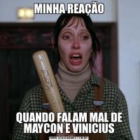 MINHA REAÇÃOQUANDO FALAM MAL DE MAYCON E VINICIUS