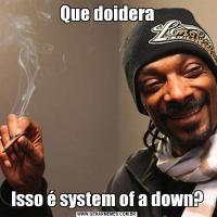Que doideraIsso é system of a down?