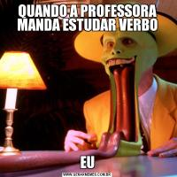QUANDO A PROFESSORA MANDA ESTUDAR VERBOEU