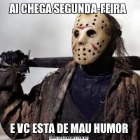 AI CHEGA SEGUNDA-FEIRA E VC ESTA DE MAU HUMOR