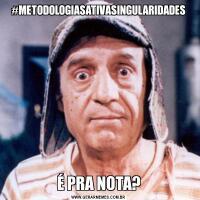 #METODOLOGIASATIVASINGULARIDADESÉ PRA NOTA?