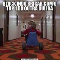 BLACK INDO BRIGAR COM O TOP 1 DA OUTRA GUILDA