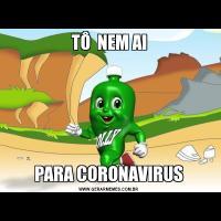 TÔ  NEM AIPARA CORONAVIRUS