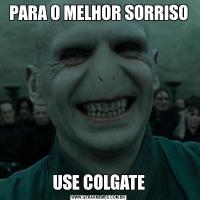 PARA O MELHOR SORRISOUSE COLGATE